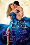 Love Me, If You Dare (Wagers and Wallflowers #1)