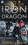 The War of the Iron Dragon (Saga of the Iron Dragon #5)