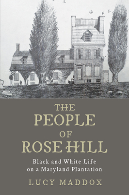 The People of Rose Hill: Black and White Life on a Maryland Plantation