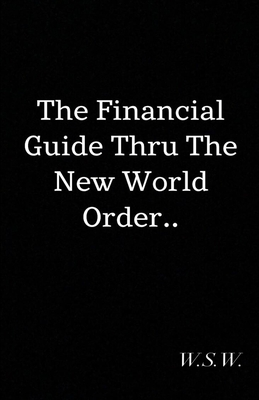 The Financial Guide Thru The New World Order