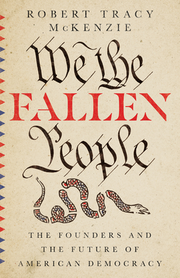We the Fallen People: The Founders and the Future of American Democracy