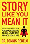 Story Like You Mean It by Dennis Rebelo