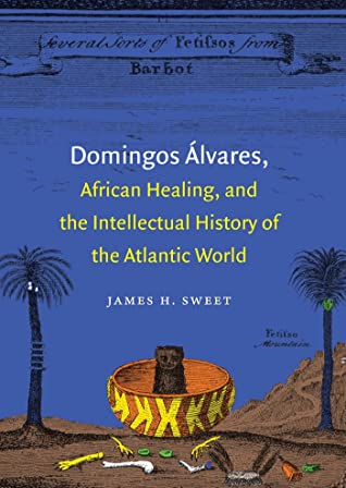 Domingos Álvares, African Healing, and the Intellectual History of the Atlantic World