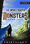 He Who Fights with Monsters: A LitRPG Adventure (He Who Fights with Monsters, #1)