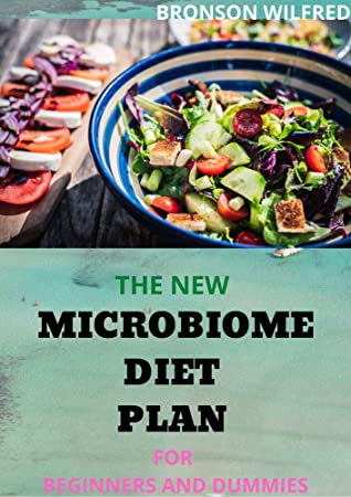 THE NEW MICROBIOME DIET PLAN FOR BEGINNERS AND DUMMIES: Step By Step Guide On How To Lose Weight and Improve Your Gut Health. Plus 30+ Delicious Recipes