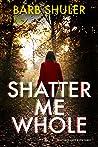 Shatter Me Whole (Shattered Lives #3)
