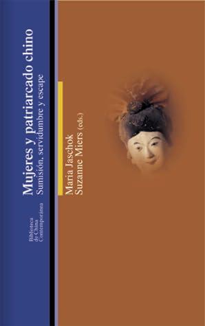Mujeres y patriarcado chino: Sumisión, servidumbre y escape