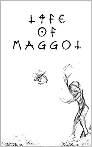 Life of Maggot