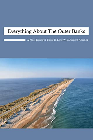 Everything About The Outer Banks: A Must-Read For Those In Love With Ancient America: Unusual Travel Books