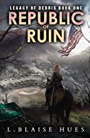 Republic of Ruin: A Post-Apocalyptic Survival Series