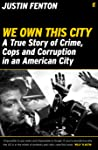 We Own This City: A True Story of Crime, Cops and Corruption in an American City