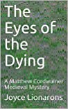 The Eyes of the Dying (A Matthew Cordwainer Medieval Mystery #12)
