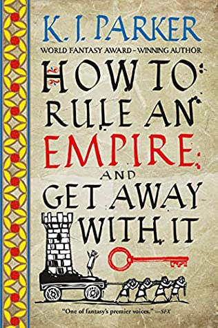 How to Rule an Empire and Get Away with It by K.J. Parker