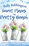 Secret Places in Pretty Beach : A cosy, feel-good, uplifting romantic read to escape with in 2021. (Secrets in Pretty Beach Book 2)