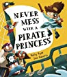 Never Mess with a Pirate Princess by Holly     Ryan