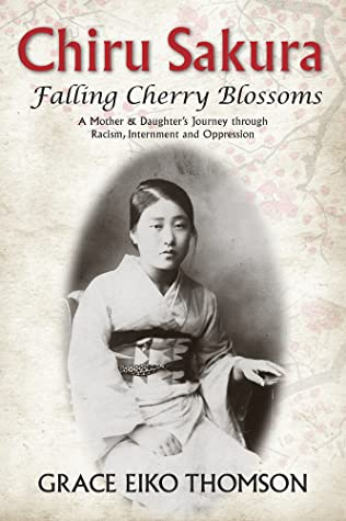 Chiru Sakura — Falling Cherry Blossoms: A Mother & Daughter's Journey Through Racism, Internment And Oppression