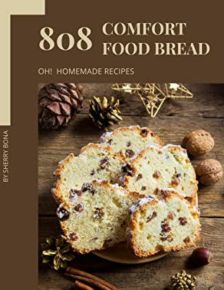 Oh! 808 Homemade Comfort Food Bread Recipes: The Best-ever Homemade Comfort Food Bread Cookbook