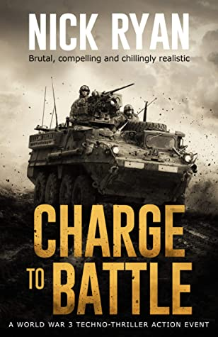 Charge To Battle: A World War 3 Techno-Thriller Action Event (Nick Ryan's World War 3 Military Fiction Technothrillers)