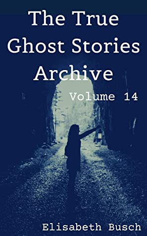 The True Ghost Stories Archive: Volume 14: 50 Mysterious and Menacing Tales