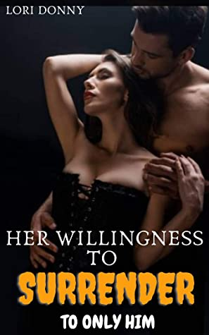 Her willingness to surrender to only him: ( first time submission to a dominant man, undercover dark big secret exposed, erotcia with pleasure and pain fantasy, dares, seduced on vacation romance )