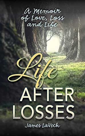 Life After Losses: A Memoir of Love, Loss and Life