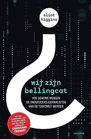 Wij zijn Bellingcat by Eliot Higgins