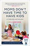 Moms Really Don't Have Time To: Another Author Anthology