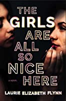 The Girls Are All So Nice Here: A Novel