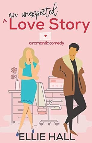 An Unexpected Love Story by Ellie Hall
