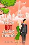 We're NOT Having a Threesome! An enemies-to-lovers romantic comedy with a twist