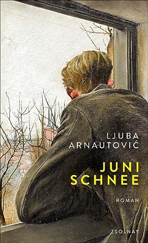 Junischnee: Roman by Ljuba Arnautovic