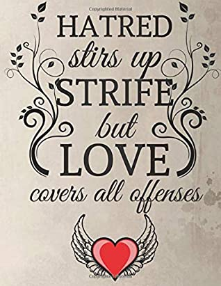 Hatred Stirs Up Strifenbut Love Covers All Offenses: Prayer and Gratitude Journal (Creative Christian Workbook).