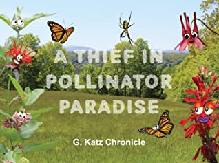 A Thief in Pollinator Paradise by G. Katz Chronicle