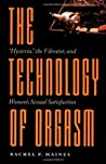 """The Technology of Orgasm: """"Hysteria,"""" the Vibrator, and Women's Sexual Satisfaction (Johns Hopkins Studies in the History of Technology Book 24)"""