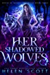 Her Shadowed Wolves (House of Wolves and Magic Book 3)