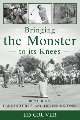 Bringing the Monster to Its Knees: Ben Hogan, Oakland Hills, and the 1951 U.S. Open