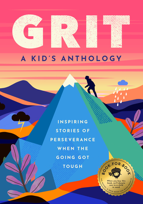 Grit: A Kid's Anthology: Inspiring Stories of Perseverance When the Going Got Tough
