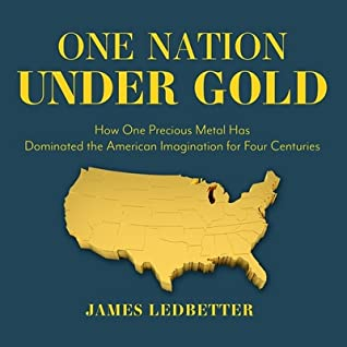 One Nation Under Gold Lib/E: How One Precious Metal Has Dominated the American Imagination for Four Centuries