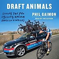 Draft Animals: Living the Pro Cycling Dream (Once in a While)