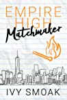 Empire High Matchmaker by Ivy Smoak