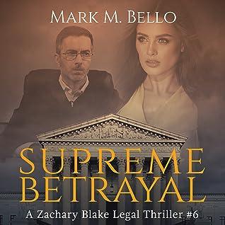 Supreme Betrayal (A Zachary Blake Legal Thriller Book 6)