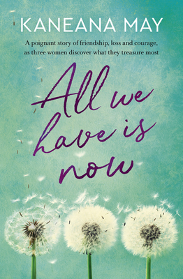 All We Have Is Now by Kaneana May