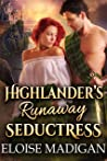 Highlander's Runaway Seductress: A Steamy Scottish Historical Romance Novel