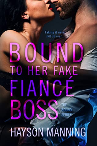 Bound To Her Fake Fiance Boss by Hayson Manning