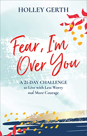 Fear, I'm Over You (Ebook Shorts): A 21-Day Challenge to Live with Less Worry and More Courage