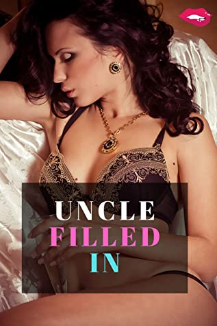 UNCLE FILLED IN: 15 UNIQUE AND SPICY STORY ABOUT UNCLE FORBIDDEN TABOO