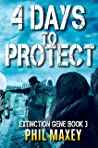 4 Days to Protect: A Post-Apocalyptic Survival Thriller (Extinction Gene Book 3)