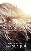 My Only Sunshine: A Story for Domestic Abuse Survivors