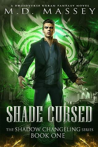 Shade Cursed: A Druidverse Urban Fantasy Novel (The Shadow Changeling Series Book 1)