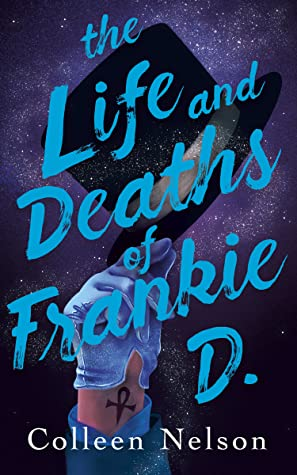 The Life and Deaths of Frankie D. by Colleen Nelson